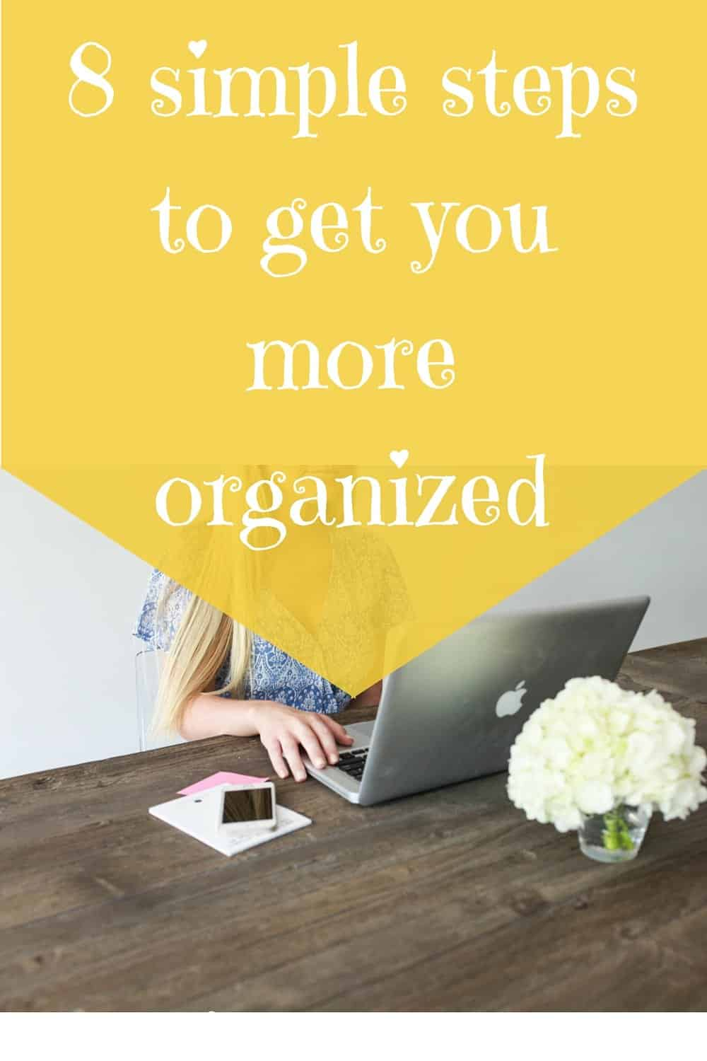 Organization: 8 simple steps to get you more organized