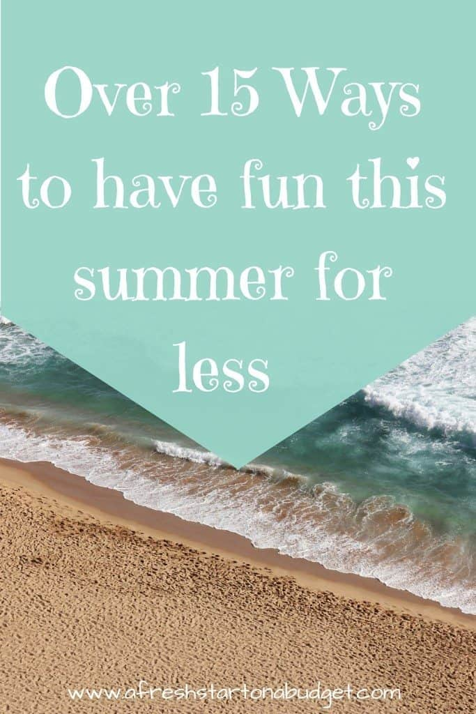 Over 15 Ways to have fun this summer for less