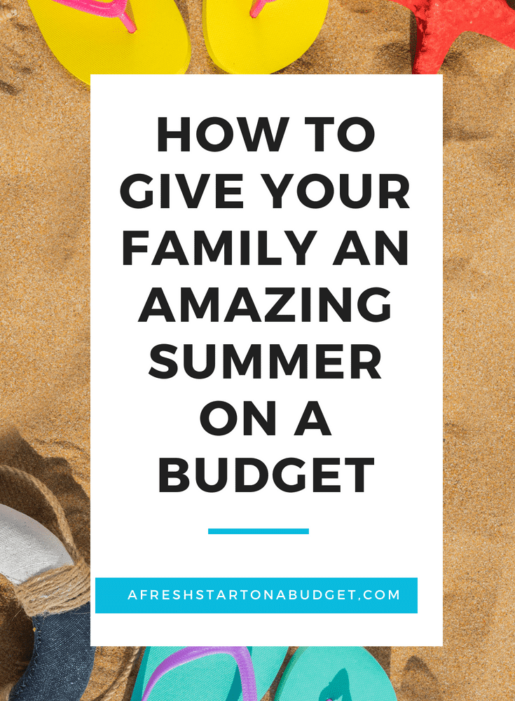 how to give your family an amazing summer on a budget
