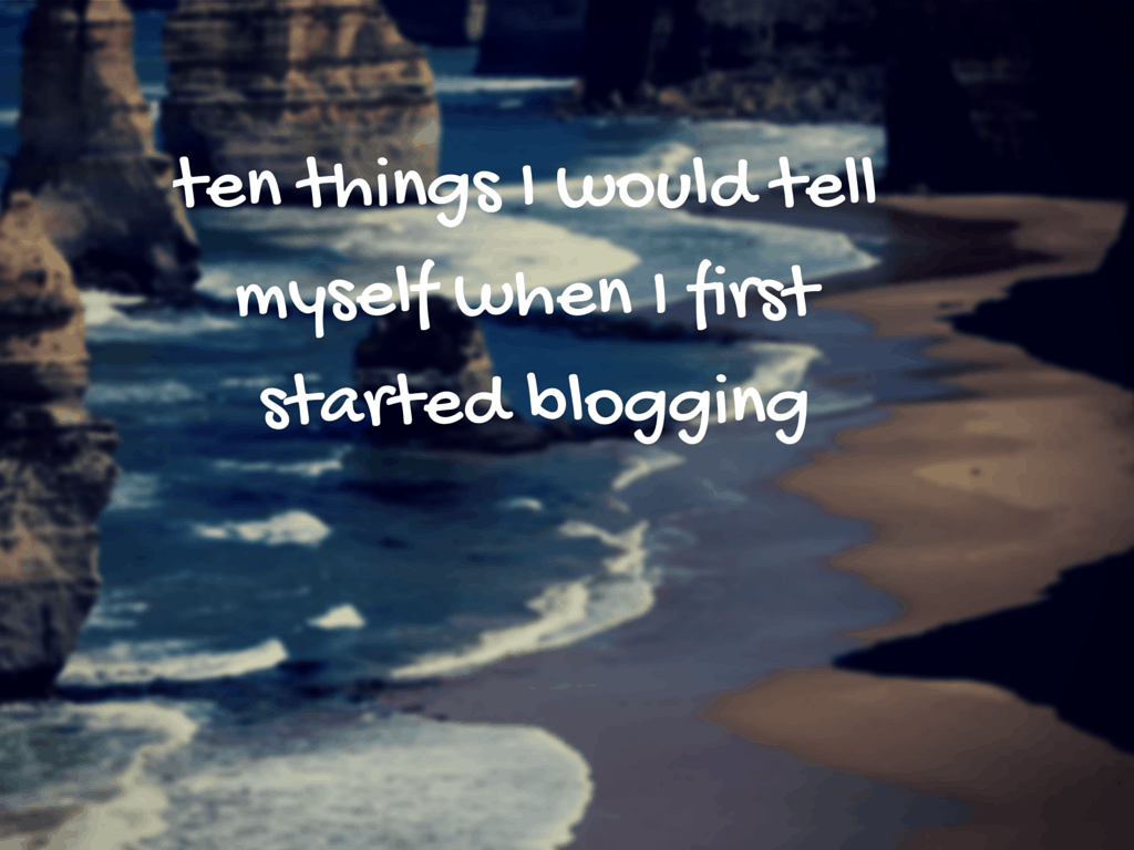 10 Things I would tell myself when I started blogging-#blogtober14