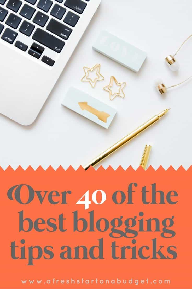 Over  40 of the best blogging tips and tricks: Improve your content, traffic and social media