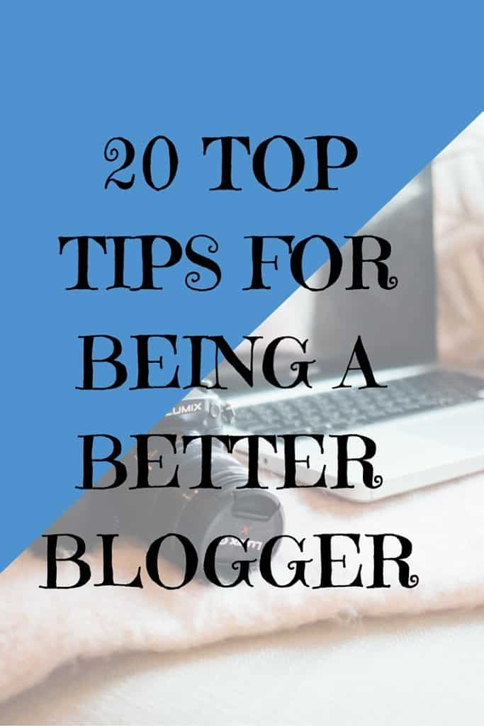 20 Top T0ips for being a better blogger. Click through to get 20 easy tips to improve your blogging