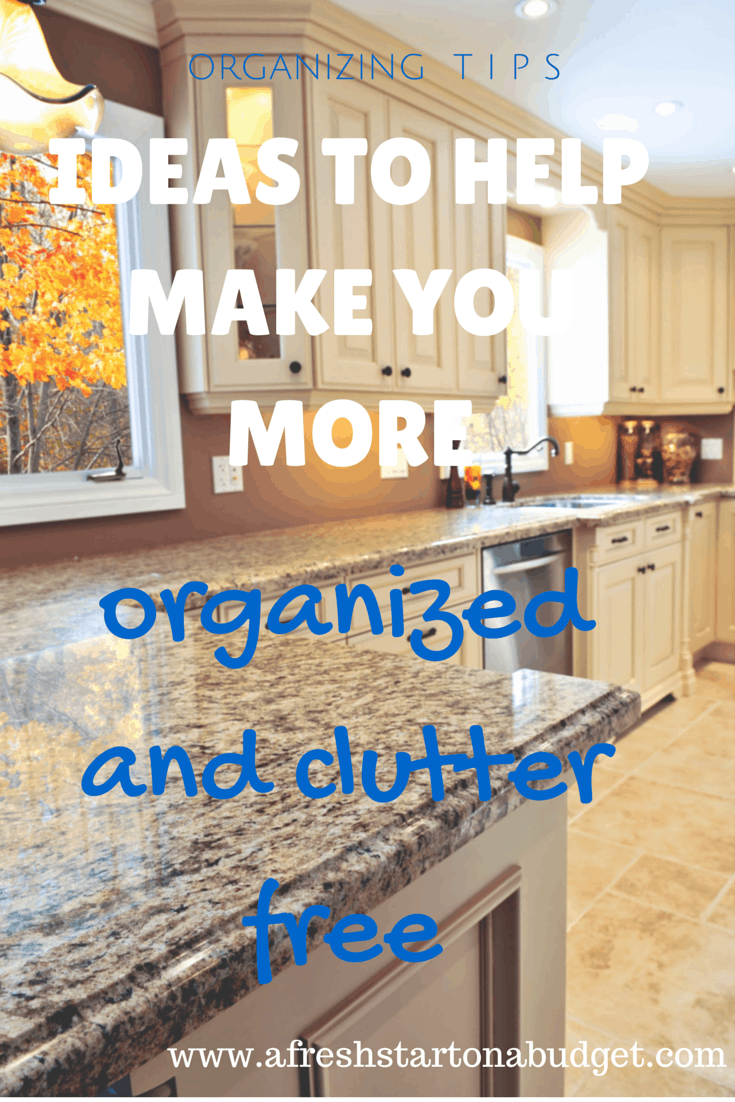 ideas to help make you more organized and Clutter free