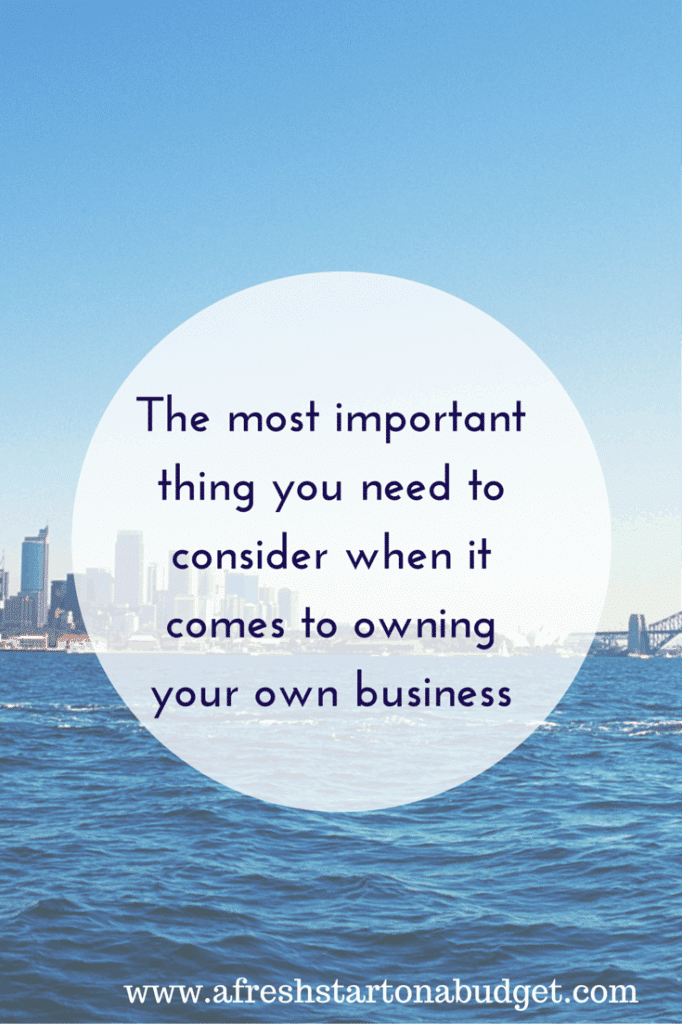 The most important thing you need to consider when it comes to owning your business