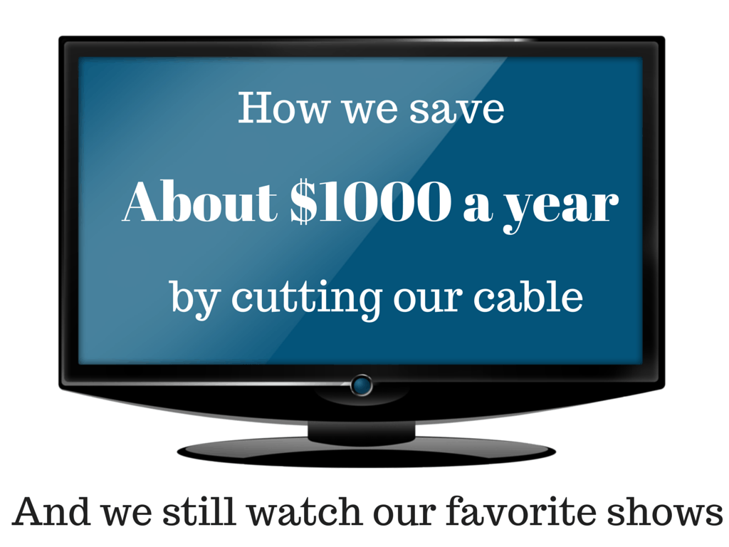 How we save about $1000 a year by cutting our cable