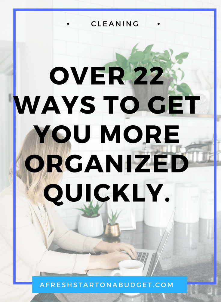Over 22 ways to get you more organized quickly.