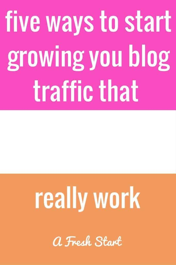 five ways to start growing you blog traffic that really work.