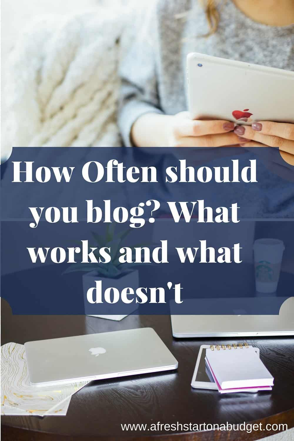 How Often should you blog- What works and what doesn't