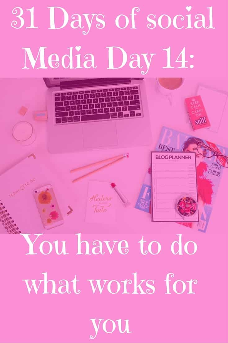 31 Days of social Media Day 14- You have to do what works for you