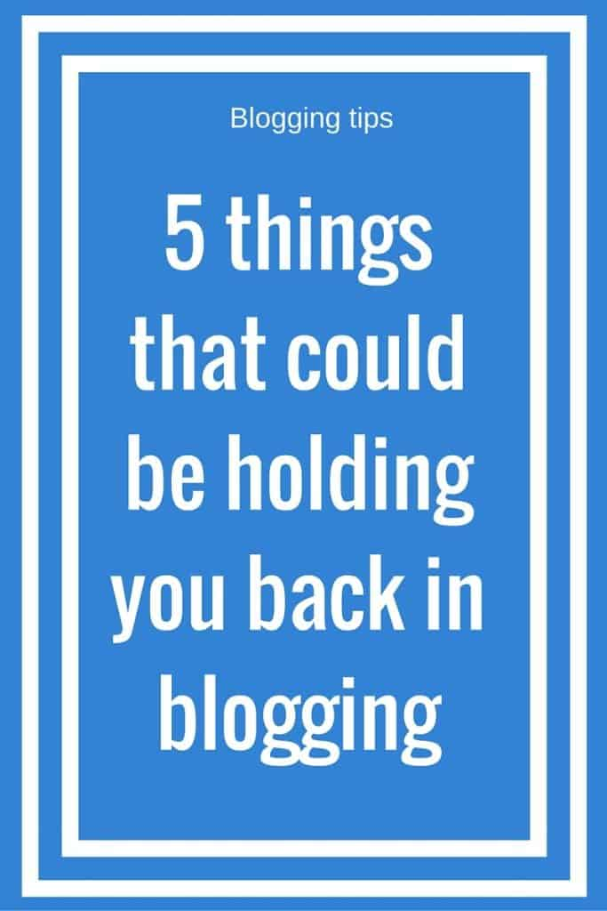 5 things that might be holding you back in blogging
