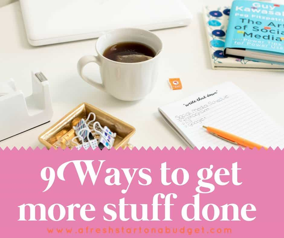 9 ways to get more stuff done. Start accomplishing more on your list.