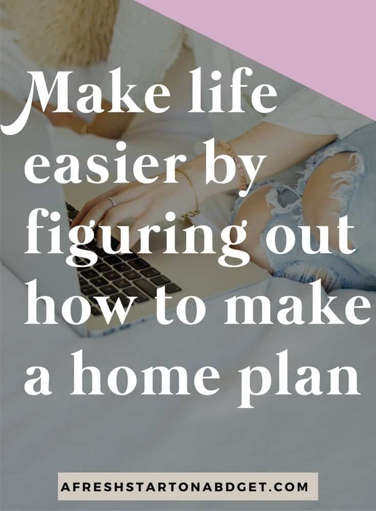 Make life easier by figuring out how to make a home plan