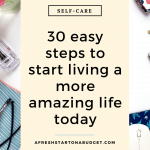 30 easy steps to start living a more amazing life today #selfcare #betterlife