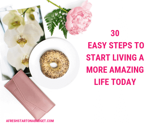 30 easy steps to start living a more amazing life today