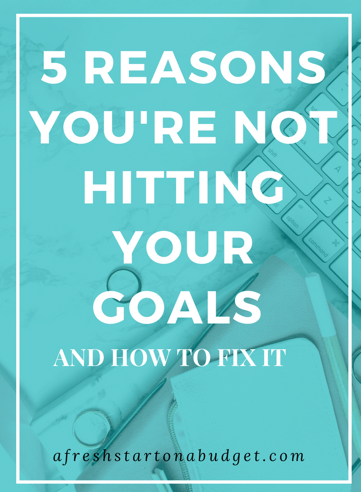 5 REASONS YOU'RE NOT HITTING YOUR GOALS