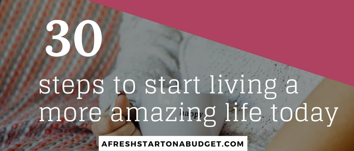 30 steps to start living a more amazing life today