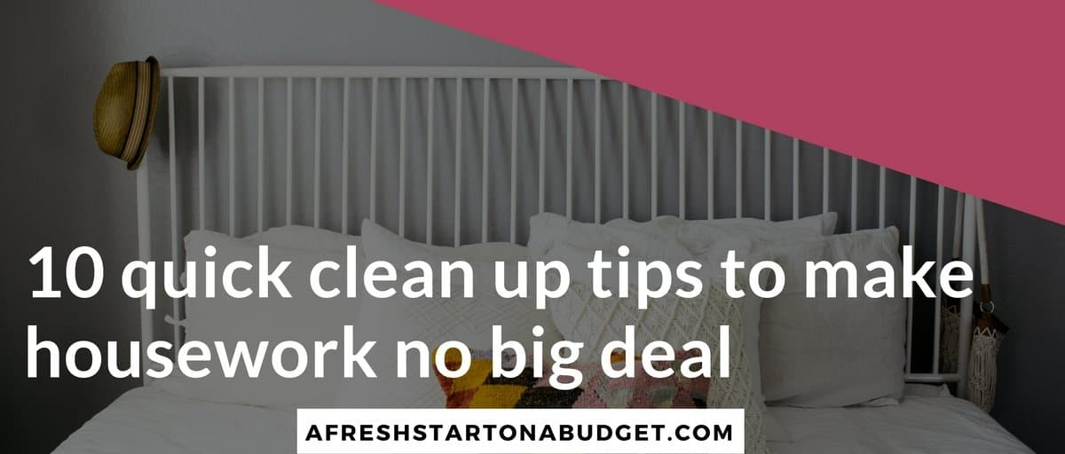 10 quick clean up tips to make housework no big deal