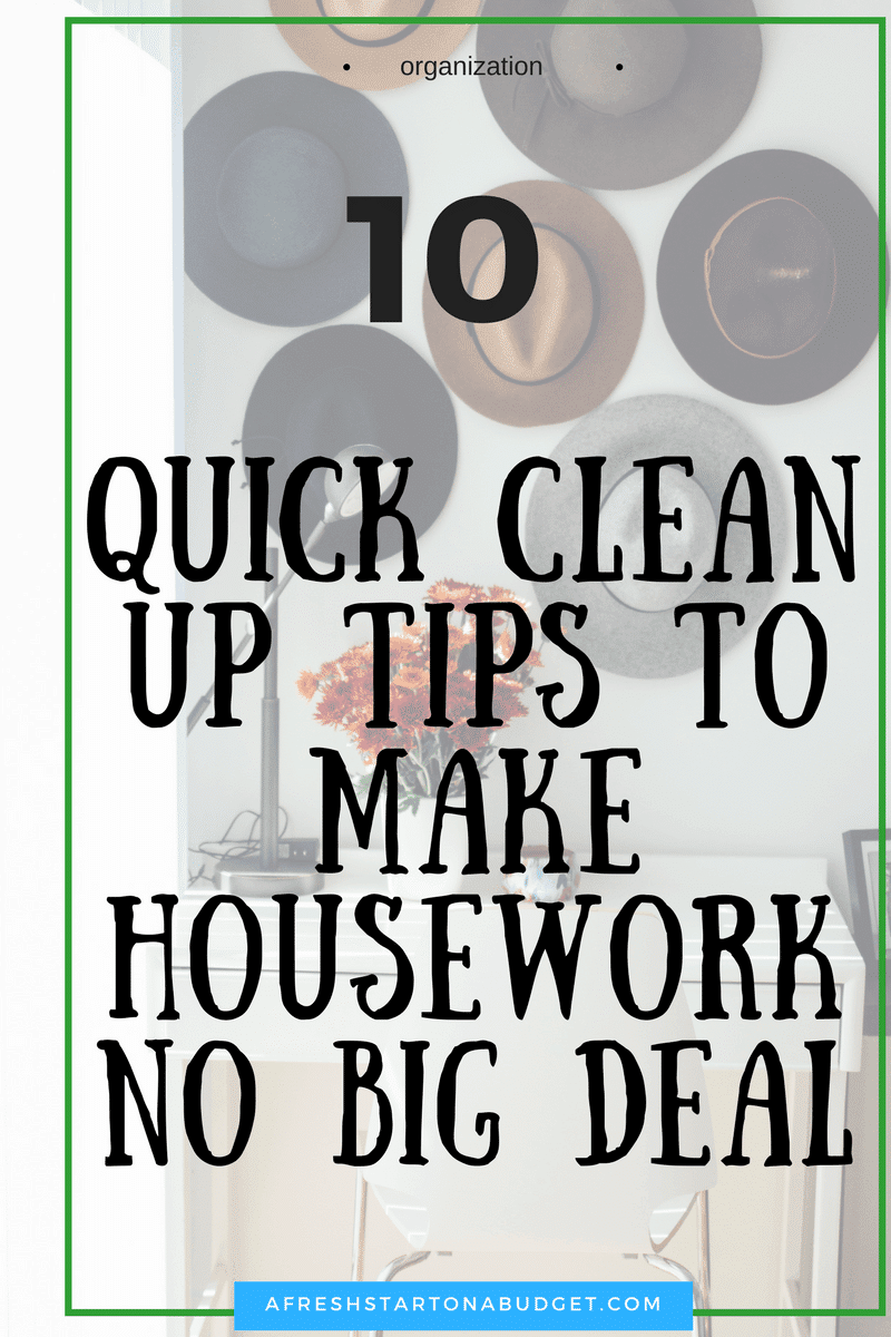 You don't need to stress over a messy house and work hard to make it organized and clean. Check out these 10 quick clean up tips to make housework no big deal