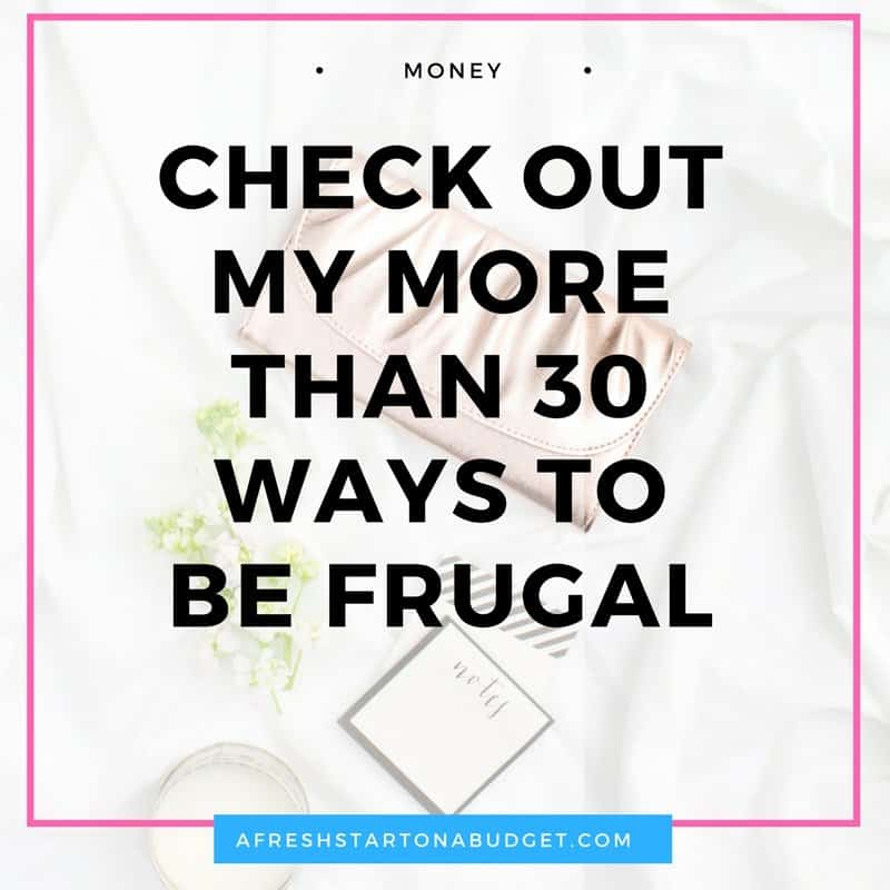 Check out my more than 30 ways to be frugal