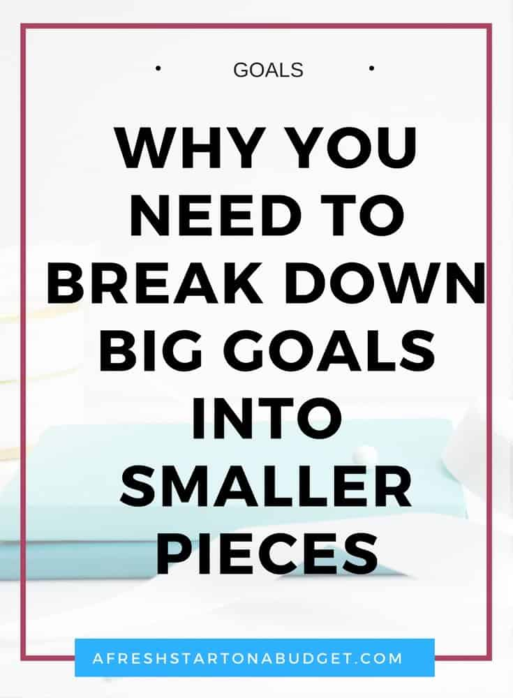 Why you need to break down big goals into smaller pieces and how to do it