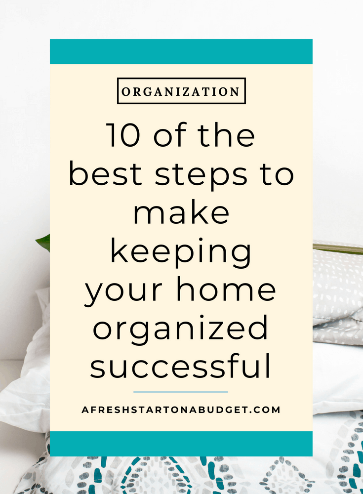 10 of the best steps to make keeping your home organized successful #organization #homeorganization #organizing
