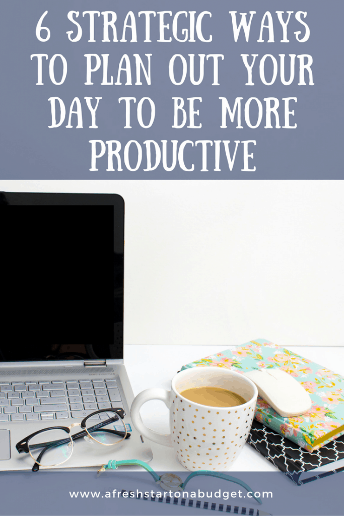 6 strategic ways to plan out your day to be more productive