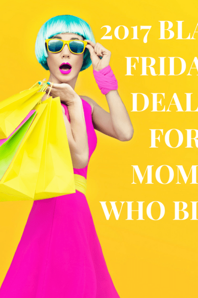 2017 BLACK FRIDAY/CYBER MONDAY  DEALS FOR Moms who Blog