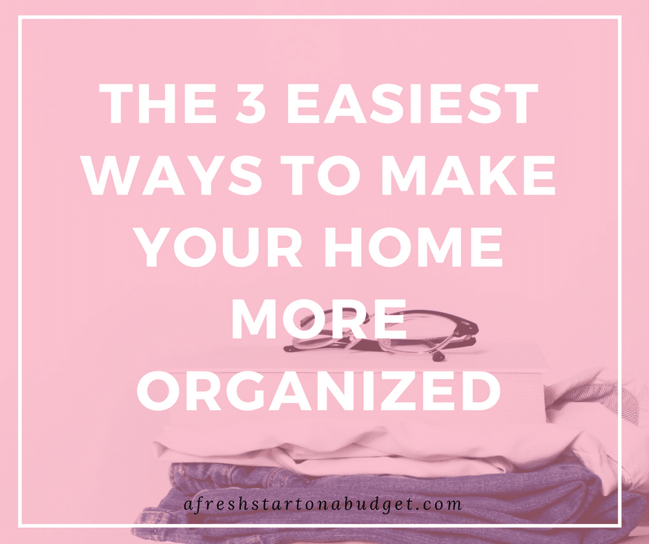 The 3 Easiest Ways To Make Your Home More Organized A