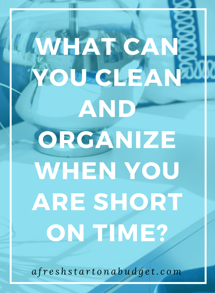 What can you clean and organize when you are short on time? Check out these quick clean up tips
