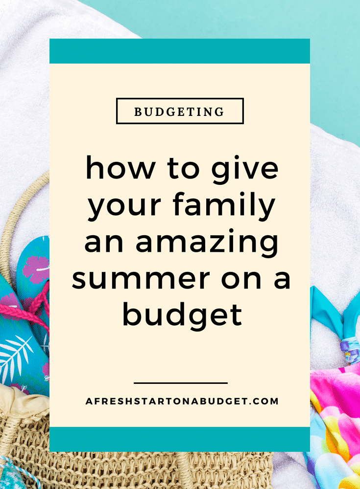 how to give your family an amazing summer on a budget #budgeting #familyfun #summerfun #onabudget