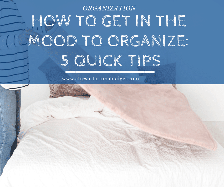 How to get in the mood to organize: 5 quick tips