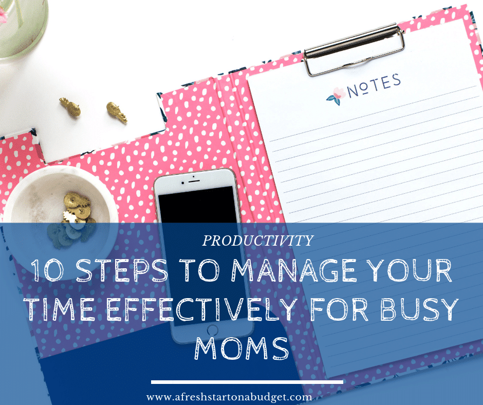 10 steps to manage your time effectively for busy moms