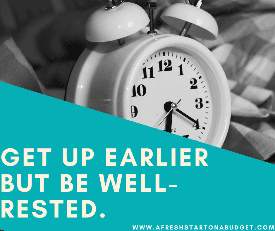 Get up earlier but be well-rested.