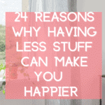 24 reasons why having less stuff can make you a happier person
