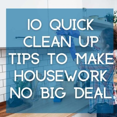 10 quick cleaning tips to make housework no big deal