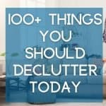 Over 100 things that you can quickly declutter today