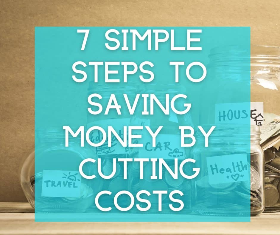 7 simple steps to saving money by cutting costs